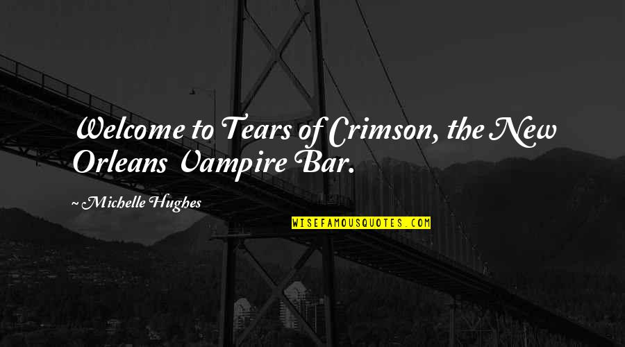 True Blood Love Quotes By Michelle Hughes: Welcome to Tears of Crimson, the New Orleans