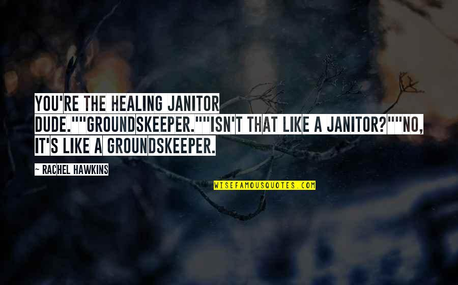 "True Blood Season 6 Episode 6 Quotes By Rachel Hawkins: You're the healing janitor dude.""""Groundskeeper.""""Isn't that like a"