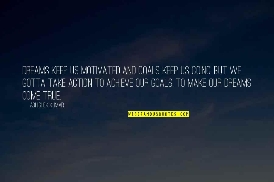 True Family Quotes By Abhishek Kumar: Dreams keep us motivated and goals keep us