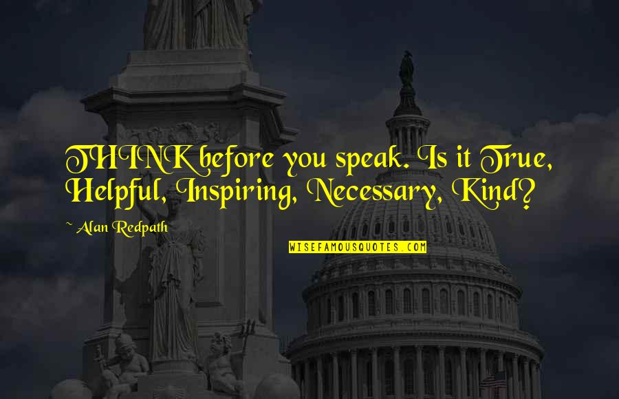 True Family Quotes By Alan Redpath: THINK before you speak. Is it True, Helpful,