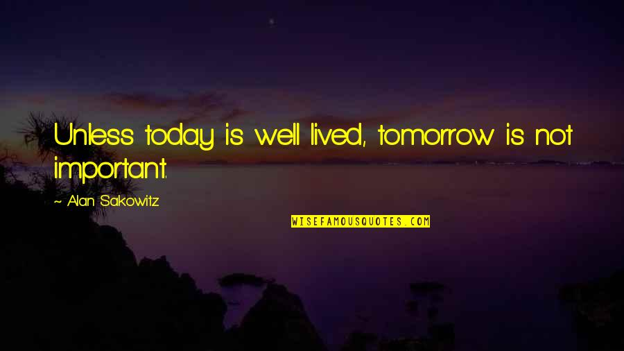True Family Quotes By Alan Sakowitz: Unless today is well lived, tomorrow is not