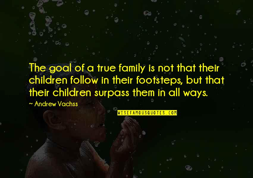 True Family Quotes By Andrew Vachss: The goal of a true family is not