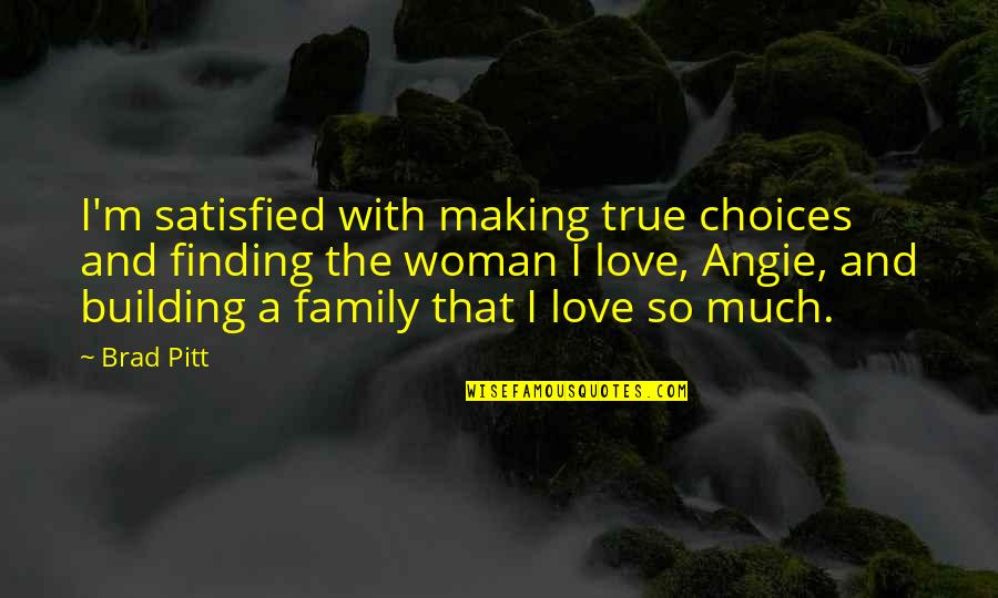 True Family Quotes By Brad Pitt: I'm satisfied with making true choices and finding