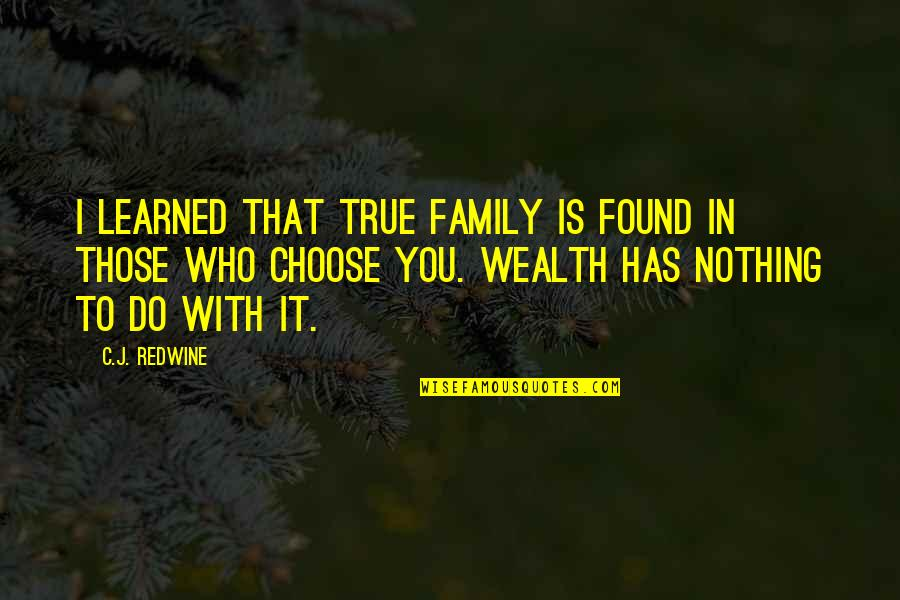 True Family Quotes By C.J. Redwine: I learned that true family is found in