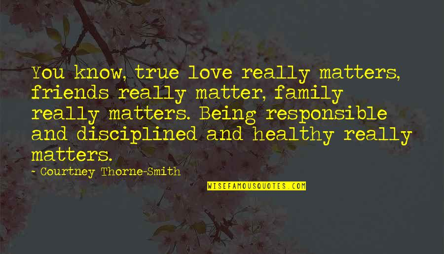 True Family Quotes By Courtney Thorne-Smith: You know, true love really matters, friends really