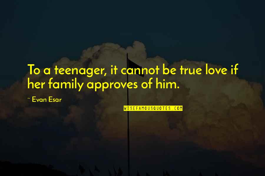 True Family Quotes By Evan Esar: To a teenager, it cannot be true love