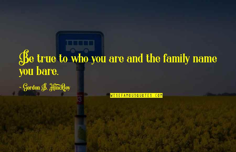 True Family Quotes By Gordon B. Hinckley: Be true to who you are and the