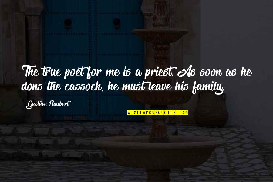 True Family Quotes By Gustave Flaubert: The true poet for me is a priest.
