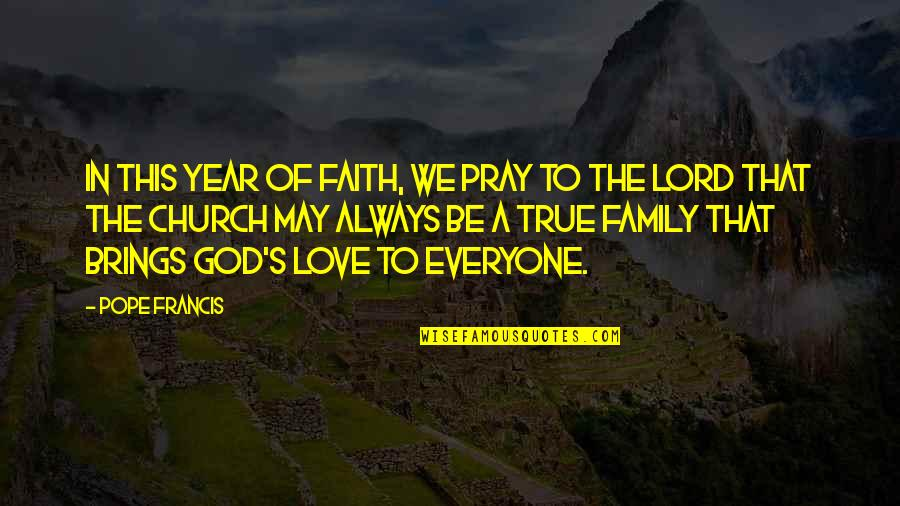 True Family Quotes By Pope Francis: In this Year of Faith, we pray to