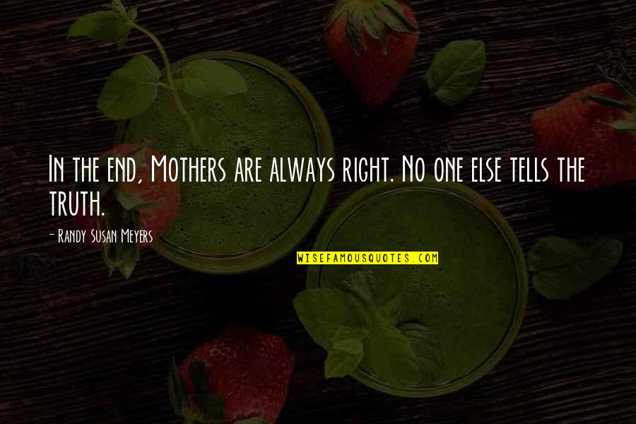 True Family Quotes By Randy Susan Meyers: In the end, Mothers are always right. No