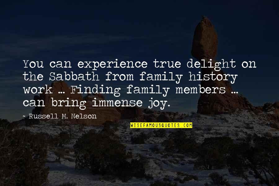 True Family Quotes By Russell M. Nelson: You can experience true delight on the Sabbath