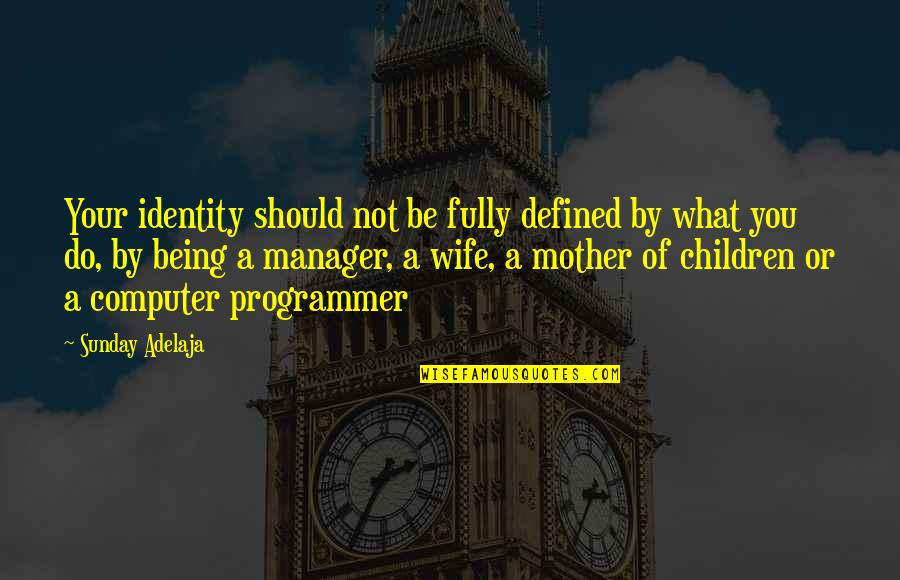 True Family Quotes By Sunday Adelaja: Your identity should not be fully defined by