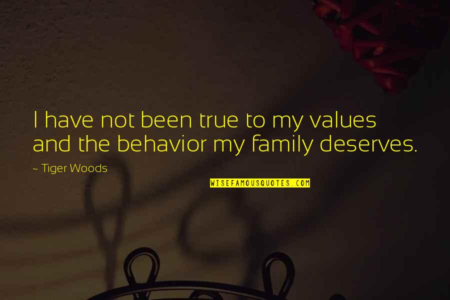 True Family Quotes By Tiger Woods: I have not been true to my values