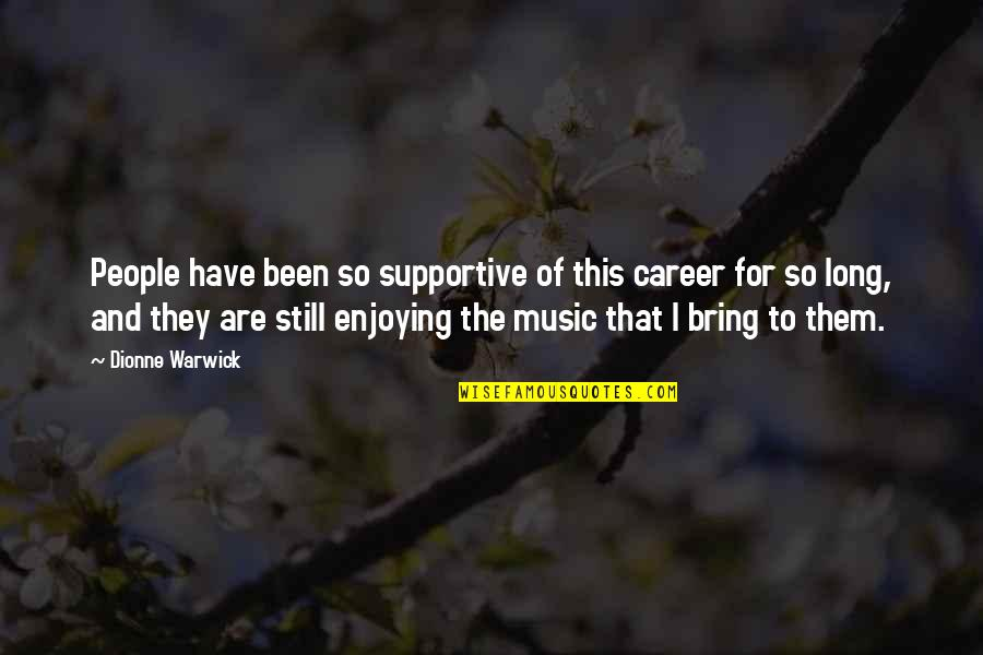 True Filipino Quotes By Dionne Warwick: People have been so supportive of this career
