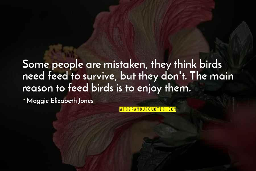 True Filipino Quotes By Maggie Elizabeth Jones: Some people are mistaken, they think birds need