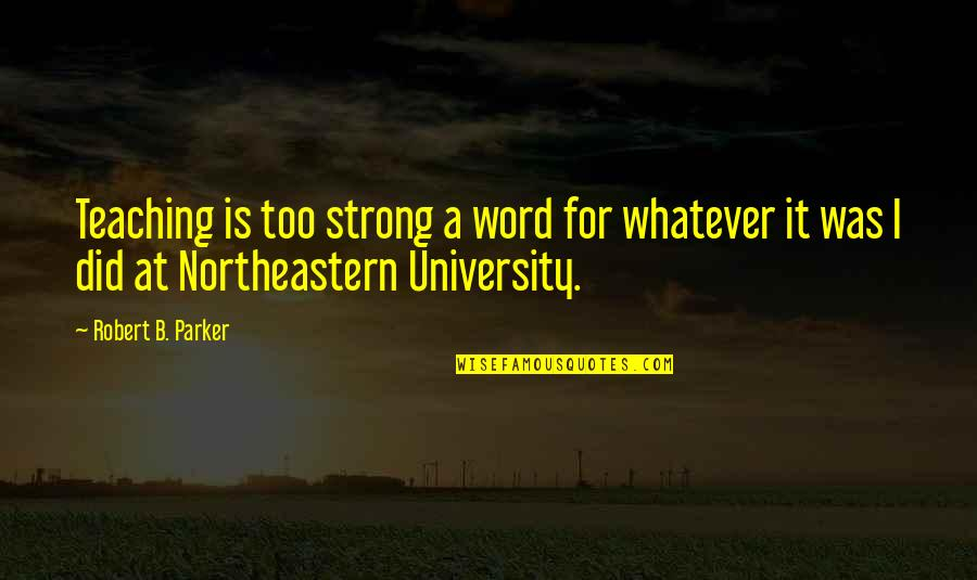 True Filipino Quotes By Robert B. Parker: Teaching is too strong a word for whatever