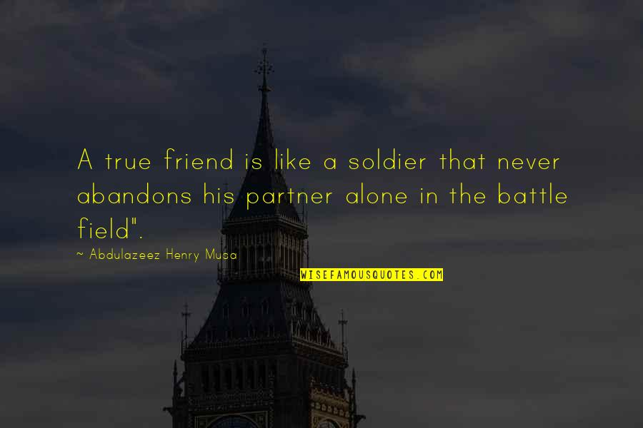 True Friend Life Quotes By Abdulazeez Henry Musa: A true friend is like a soldier that