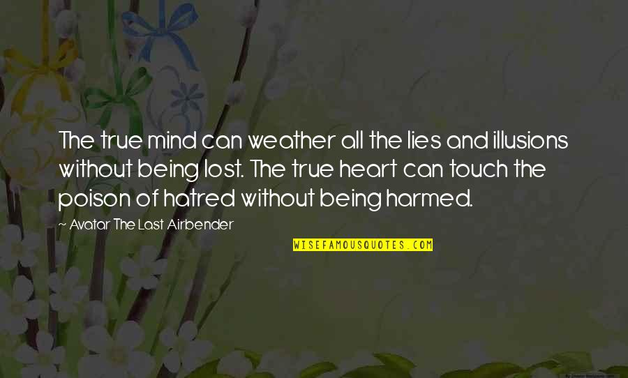 True Friend Life Quotes By Avatar The Last Airbender: The true mind can weather all the lies