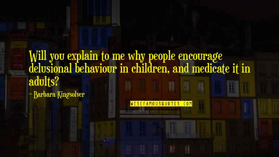 True Friend Life Quotes By Barbara Kingsolver: Will you explain to me why people encourage