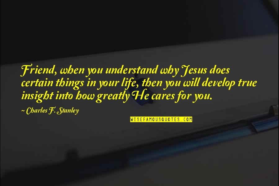True Friend Life Quotes By Charles F. Stanley: Friend, when you understand why Jesus does certain