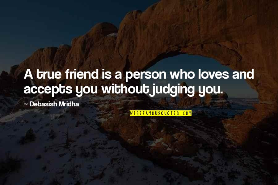 True Friend Life Quotes By Debasish Mridha: A true friend is a person who loves