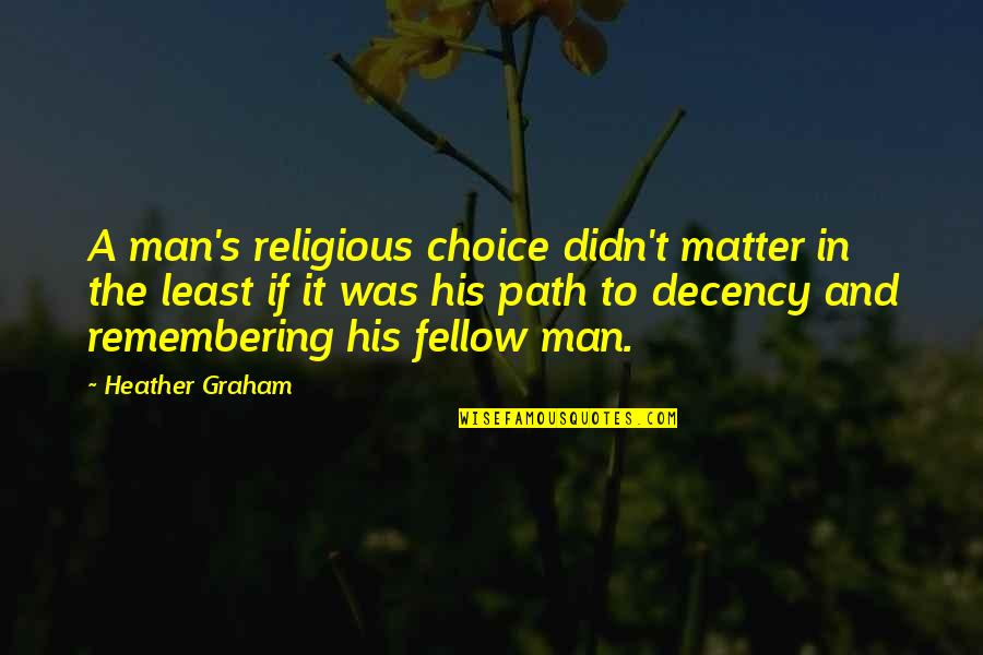True Friend Life Quotes By Heather Graham: A man's religious choice didn't matter in the