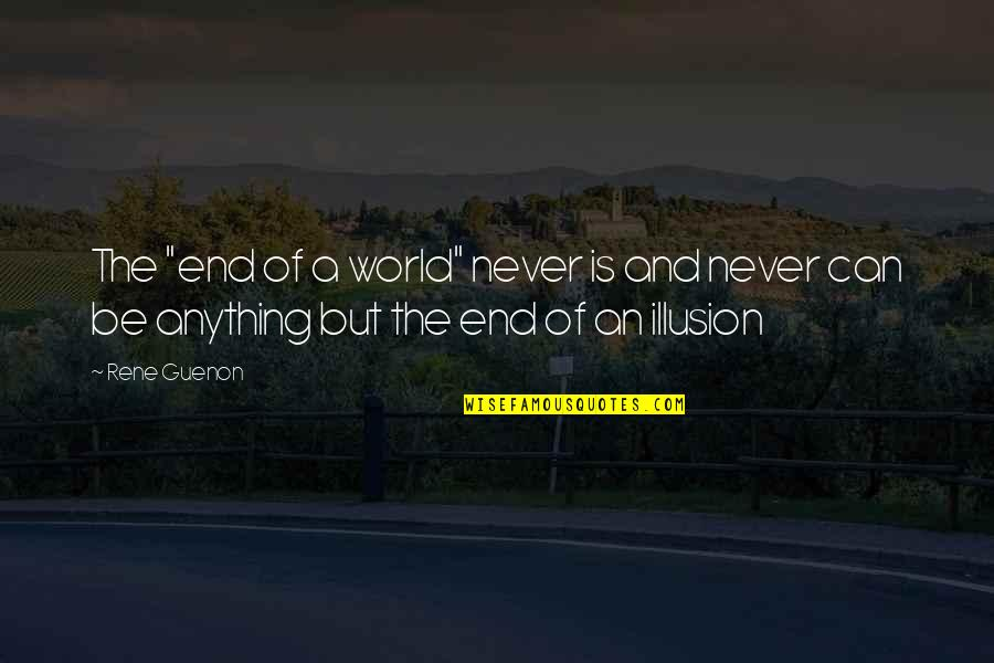 """True Friend Life Quotes By Rene Guenon: The """"end of a world"""" never is and"""