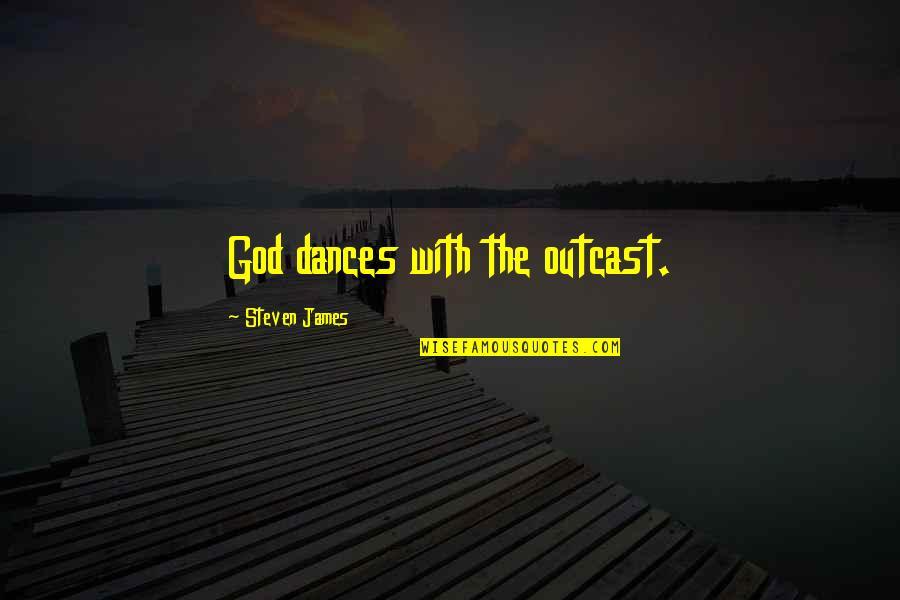 True Friend Life Quotes By Steven James: God dances with the outcast.