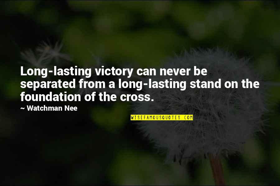 True Friend Life Quotes By Watchman Nee: Long-lasting victory can never be separated from a