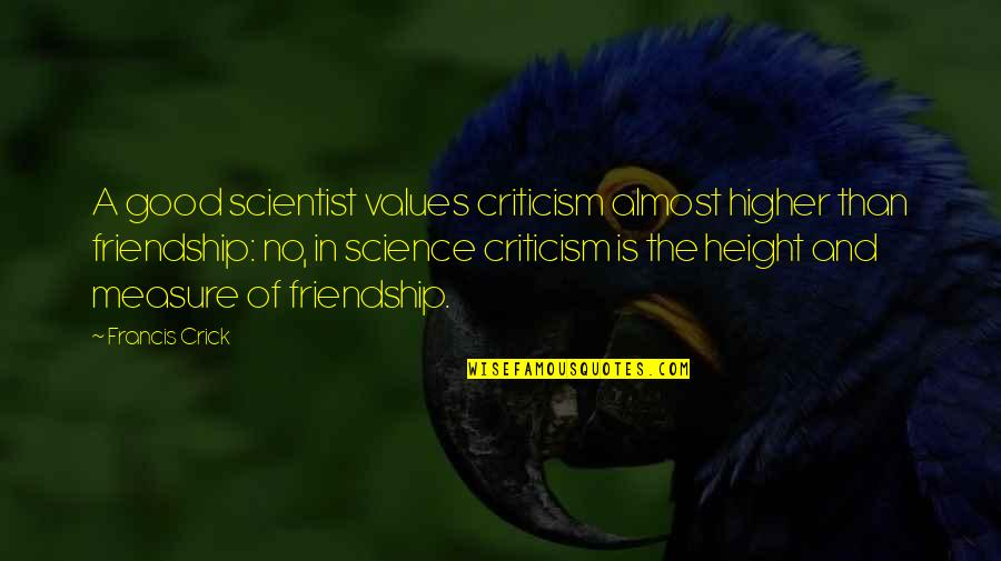 True Friends Biblical Quotes By Francis Crick: A good scientist values criticism almost higher than