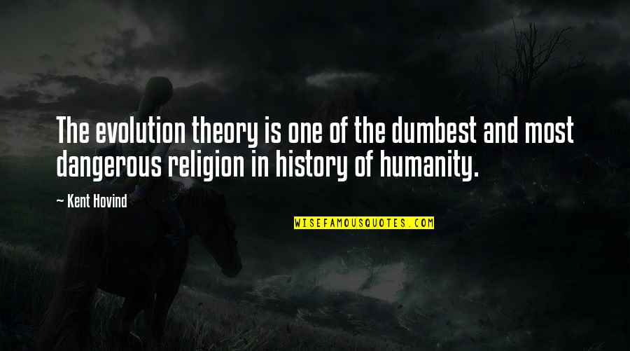 True Friends Biblical Quotes By Kent Hovind: The evolution theory is one of the dumbest