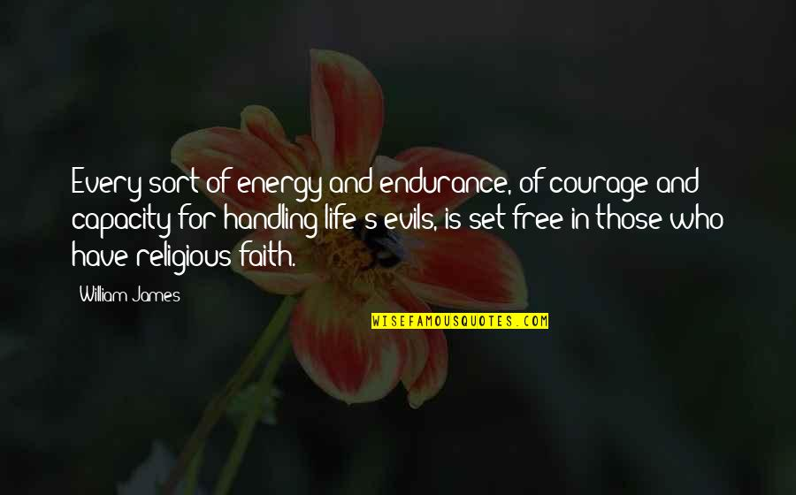 True Friends Biblical Quotes By William James: Every sort of energy and endurance, of courage