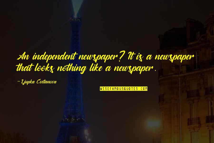 True Friends Never Hurt You Quotes By Ljupka Cvetanova: An independent newspaper? It is a newspaper that