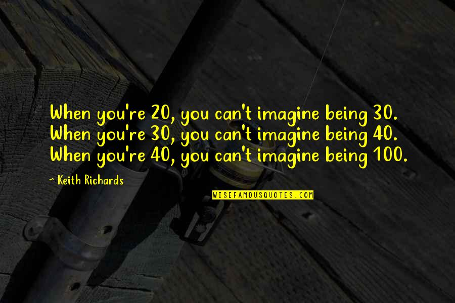 True Friends Tumblr Quotes By Keith Richards: When you're 20, you can't imagine being 30.