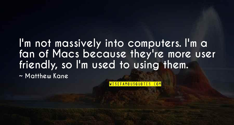True Friends Tumblr Quotes By Matthew Kane: I'm not massively into computers. I'm a fan