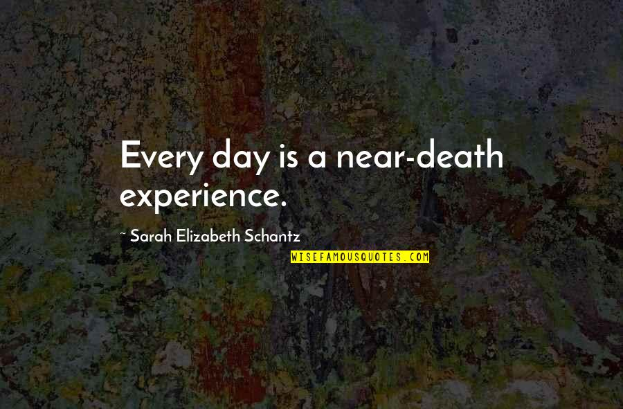 True Friends Tumblr Quotes By Sarah Elizabeth Schantz: Every day is a near-death experience.