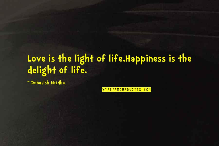 True Friendship And Forgiveness Quotes By Debasish Mridha: Love is the light of life,Happiness is the