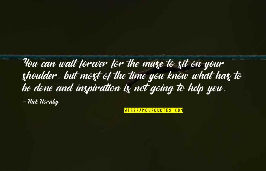 True Friendship And Forgiveness Quotes By Nick Hornby: You can wait forever for the muse to