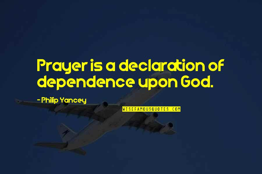 True Friendship And Forgiveness Quotes By Philip Yancey: Prayer is a declaration of dependence upon God.