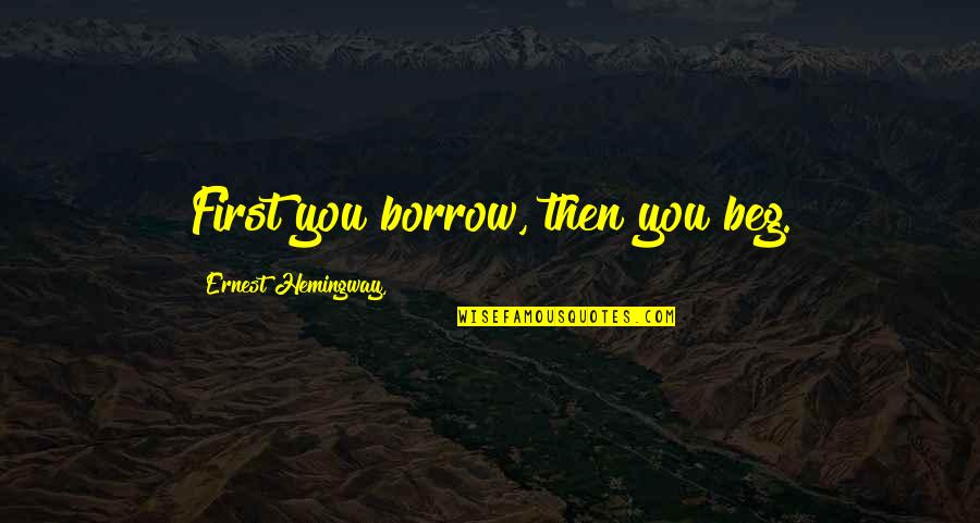 True Friendship From The Bible Quotes By Ernest Hemingway,: First you borrow, then you beg.