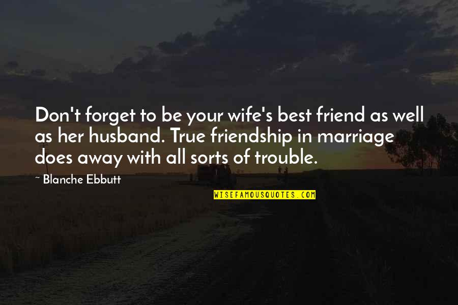 True Husband Quotes By Blanche Ebbutt: Don't forget to be your wife's best friend