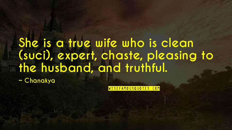 True Husband Quotes By Chanakya: She is a true wife who is clean