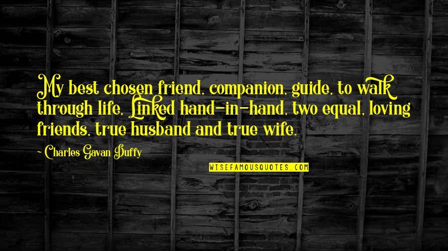 True Husband Quotes By Charles Gavan Duffy: My best chosen friend, companion, guide, to walk