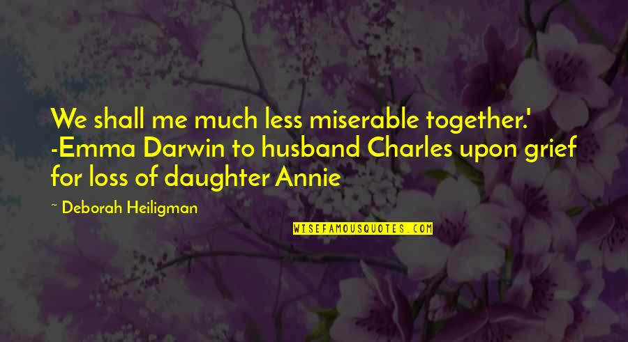 True Husband Quotes By Deborah Heiligman: We shall me much less miserable together.' -Emma