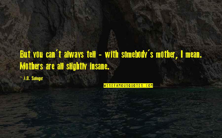 True Husband Quotes By J.D. Salinger: But you can't always tell - with somebody's