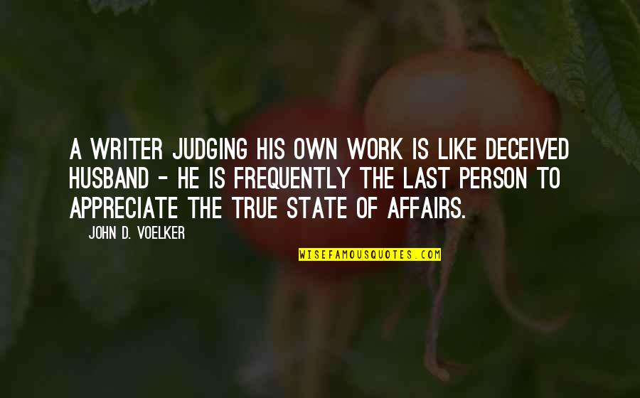 True Husband Quotes By John D. Voelker: A writer judging his own work is like