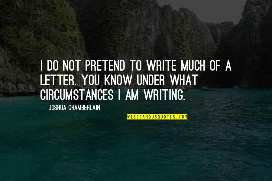 True Husband Quotes By Joshua Chamberlain: I do not pretend to write much of