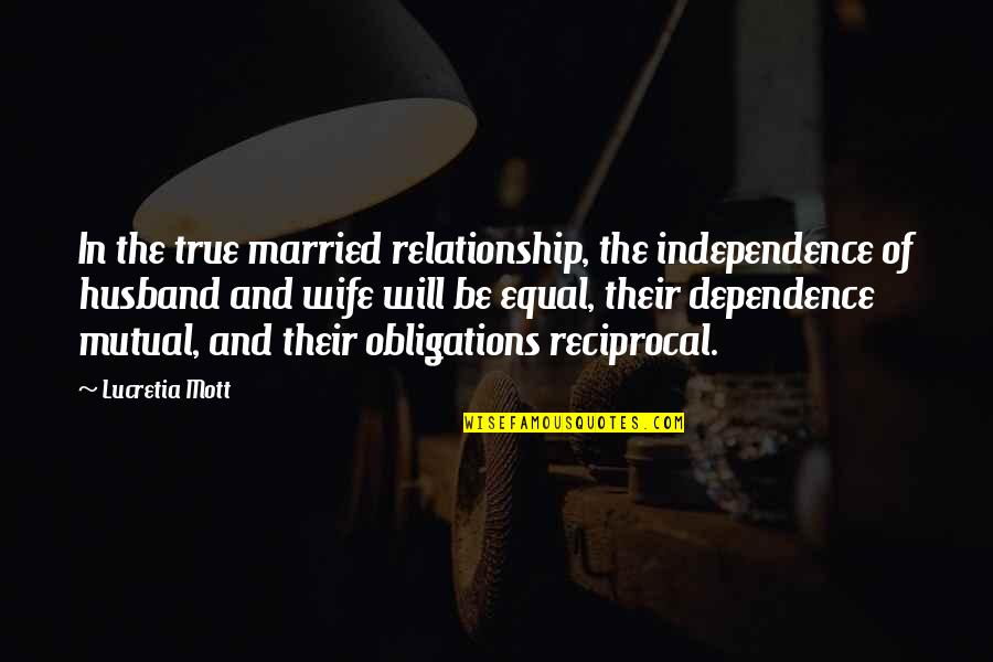 True Husband Quotes By Lucretia Mott: In the true married relationship, the independence of