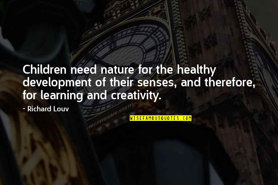True Husband Quotes By Richard Louv: Children need nature for the healthy development of