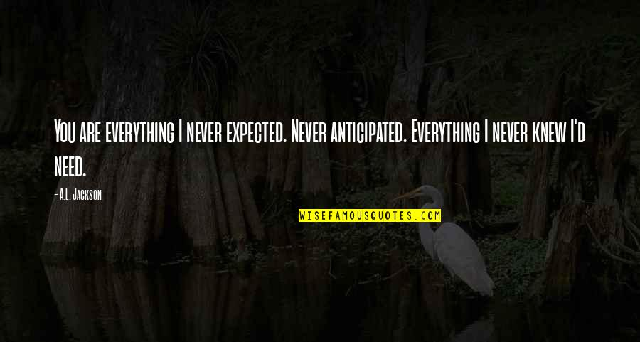 True Inner Beauty Quotes By A.L. Jackson: You are everything I never expected. Never anticipated.
